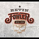 Kevin Fowler Best Of... So Far