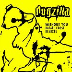 Dogzilla Without You (Rafael Frost Remixes)
