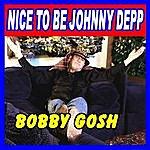 Bobby Gosh Nice To Be Johnny Depp