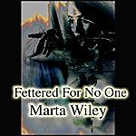 Marta Wiley Fettered For Noone