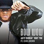 Bow Wow Aint Thinkin' Bout You (Feat. Chris Brown) (Edited)