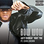 Bow Wow Aint Thinkin' Bout You (Feat. Chris Brown) (Parental Advisory)