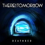 There For Tomorrow Deathbed (Single)