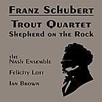 Nash Ensemble Schubert: Trout Quintet; Shepherd On The Rock