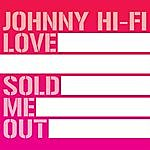 Johnny Hi-Fi Love Sold Me Out