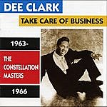Dee Clark Take Care Of Business / Constellation Masters 1963-1966