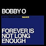 Bobby-O Forever Is Not Long Enough