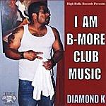 Diamond K I Am B-More Club Music