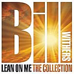 Bill Withers Lean On Me: The Collection