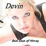 Devin Bad Case Of Honey - Single