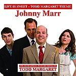 Johnny Marr Life Is Sweet (Todd Margaret Theme)