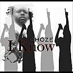 Choze I Know