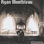 Ryan Montbleau Begin.