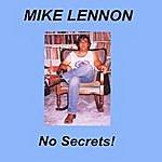 Mike Lennon No Secrets!