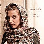 Laure Milan Say U Love Me