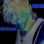 Shade Igirlfriend - Single