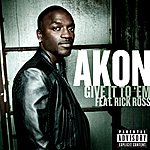 Akon Give It To 'em (Explicit Version)