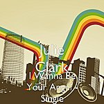 Julie Clark I Wanna Be Your Angel - Single