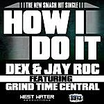 Dex How I Do It (Feat. Jay Roc & Grind Time Central)