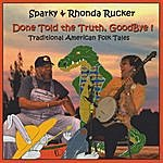 Sparky & Rhonda Rucker Done Told The Truth, Goodbye!: Traditional American Folk Tales