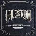 Halestorm Bet U Wish U Had Me Back (Deluxe)