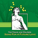 The Frank & Walters Song For A Future Love