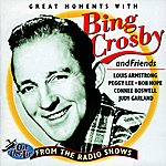 Bing Crosby Bing Crosby And Friends: Great Moments From The Radio Shows
