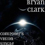 Bryan Clark Composer's Vision - Single