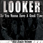 Looker Do You Wanna Have A Good Time - Single