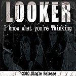 Looker I Know What You're Thinking - Single