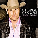 George Canyon I Believe In Angels