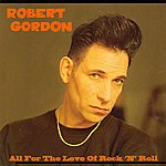 Robert Gordon All For The Love Of Rock 'n' Roll
