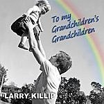 Larry Killip To My Grandchildren's Grandchildren