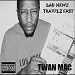 Twan Mac Bad Newz Travelz Fast