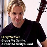 Larry Weaver Grope Me Gently, Airport Security Guard