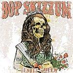 Bop Skizzum Beauty Queen Ep