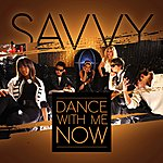 Savvy Dance With Me Now