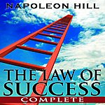 Napoleon Hill The Law Of Success In Sixteen Lessons By Napoleon Hill (Complete, Unabridged)