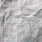 Kaspa What You Want - Single