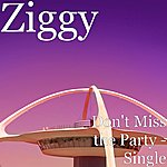 Ziggy Don't Miss The Party - Single