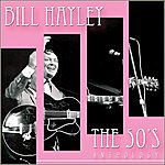 Bill Haley Bill Haley - The 50's Anthology