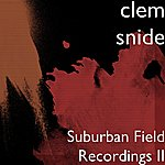 Clem Snide Suburban Field Recordings II