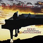 Doug Montgomery Movie Hits & Broadway Classics On The Really Grand Piano