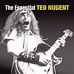 Ted Nugent The Essential Ted Nugent