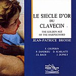 Jean-Patrice Brosse Le Siècle D'or Du Clavecin