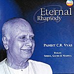 Pandit C.R. Vyas Eternal Rhapsodie (Rags Shree, Gauri & Marwa)