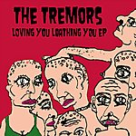 The Tremors Loving You Loathing You
