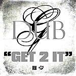 Dub-G Get 2 It
