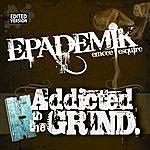 Epademik Addicted To The Grind