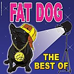 Fat Dog The Best Of Fat Dog